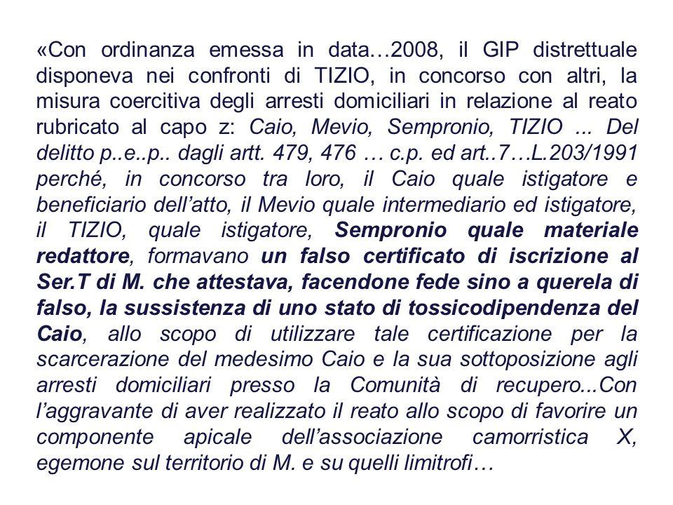 «Con ordinanza emessa in data…2008, il GIP distrettuale disponeva nei confronti di TIZIO, in concorso con altri, la misura coercitiva degli arresti do