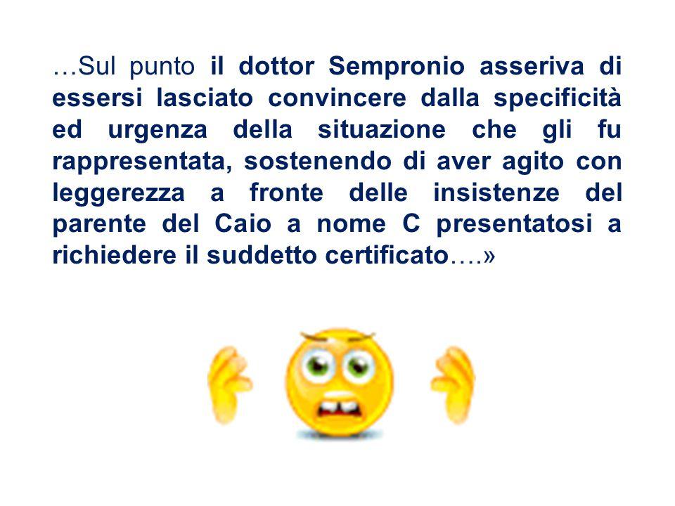 …Sul punto il dottor Sempronio asseriva di essersi lasciato convincere dalla specificità ed urgenza della situazione che gli fu rappresentata, sostene