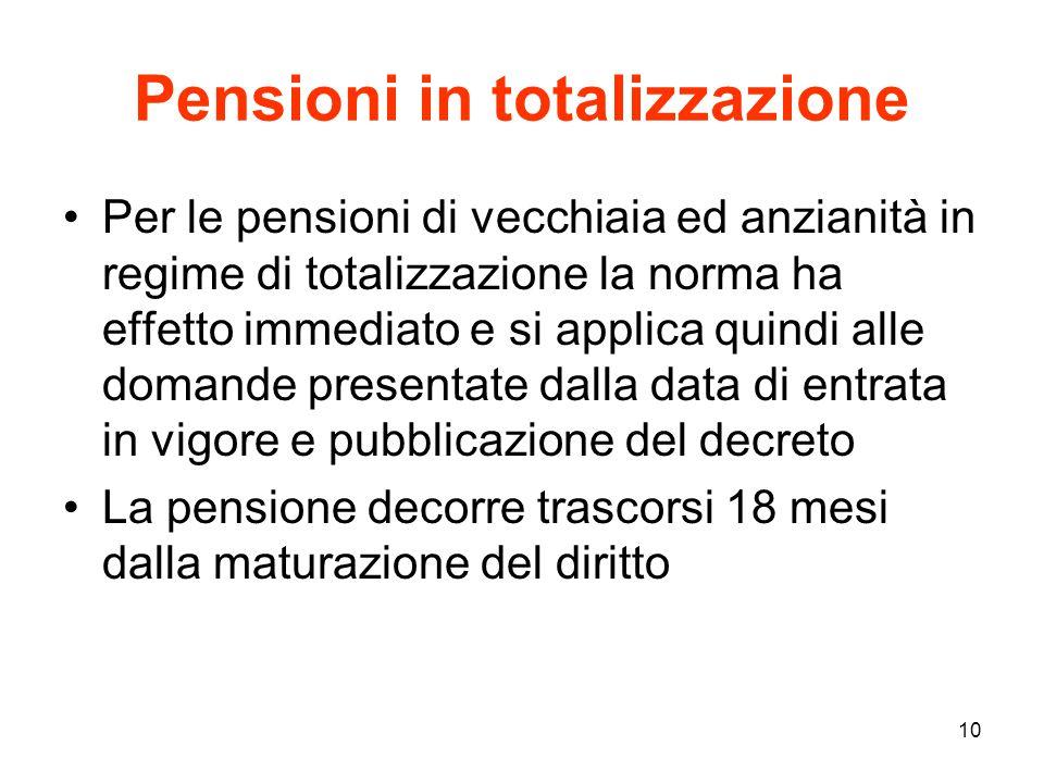 10 Pensioni in totalizzazione Per le pensioni di vecchiaia ed anzianità in regime di totalizzazione la norma ha effetto immediato e si applica quindi