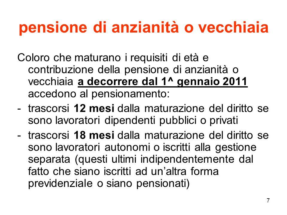 7 pensione di anzianità o vecchiaia Coloro che maturano i requisiti di età e contribuzione della pensione di anzianità o vecchiaia a decorrere dal 1^