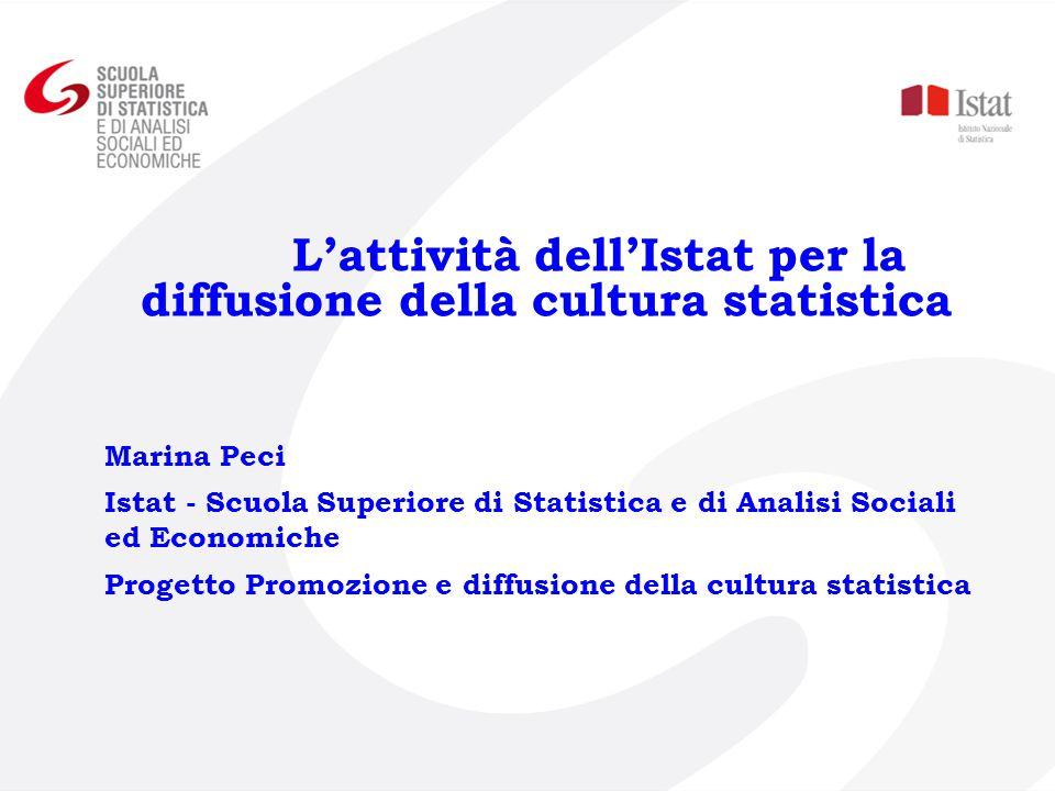 Marina Peci Istat - Scuola Superiore di Statistica e di Analisi Sociali ed Economiche Progetto Promozione e diffusione della cultura statistica L'atti