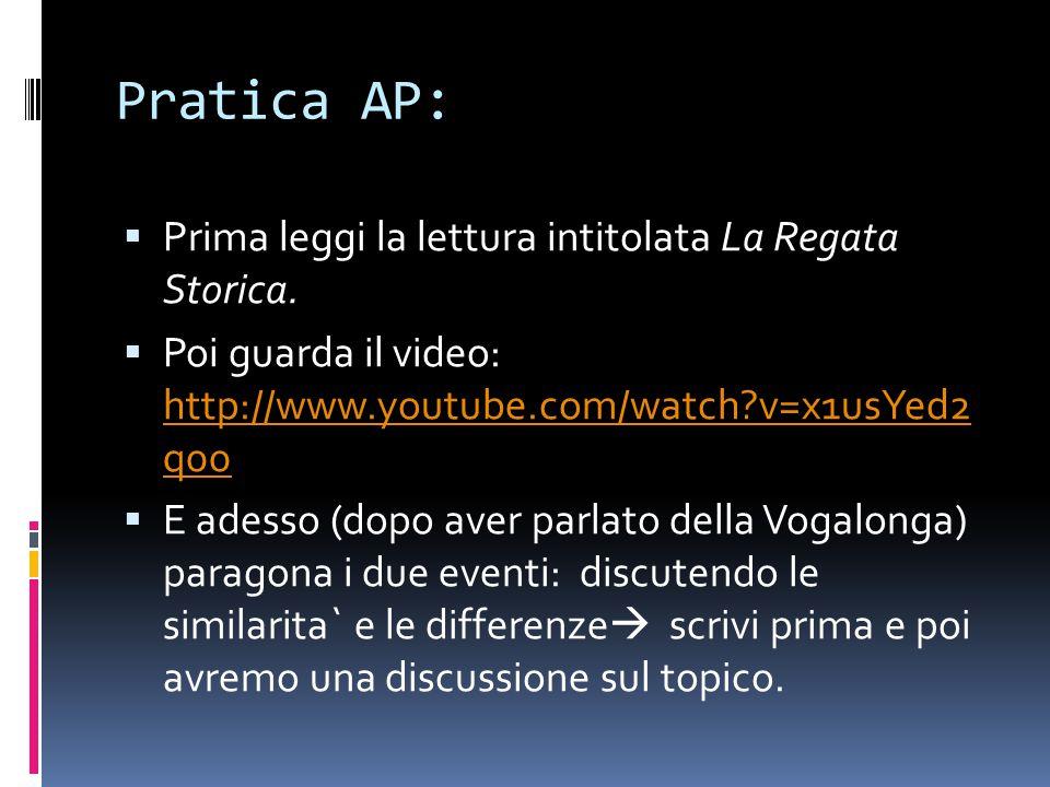 Pratica AP:  Prima leggi la lettura intitolata La Regata Storica.  Poi guarda il video: http://www.youtube.com/watch?v=x1usYed2 q00 http://www.youtu