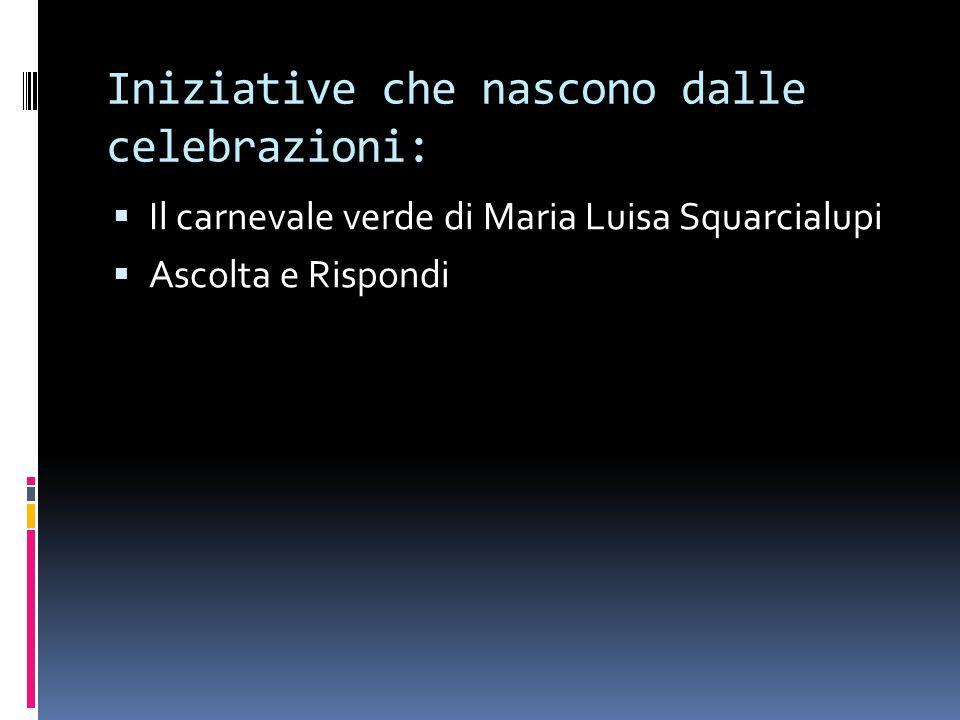 Iniziative che nascono dalle celebrazioni:  Il carnevale verde di Maria Luisa Squarcialupi  Ascolta e Rispondi