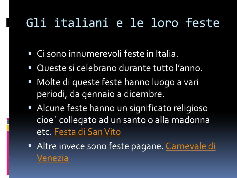 Gli italiani e le loro feste  Ci sono innumerevoli feste in Italia.  Queste si celebrano durante tutto l'anno.  Molte di queste feste hanno luogo a