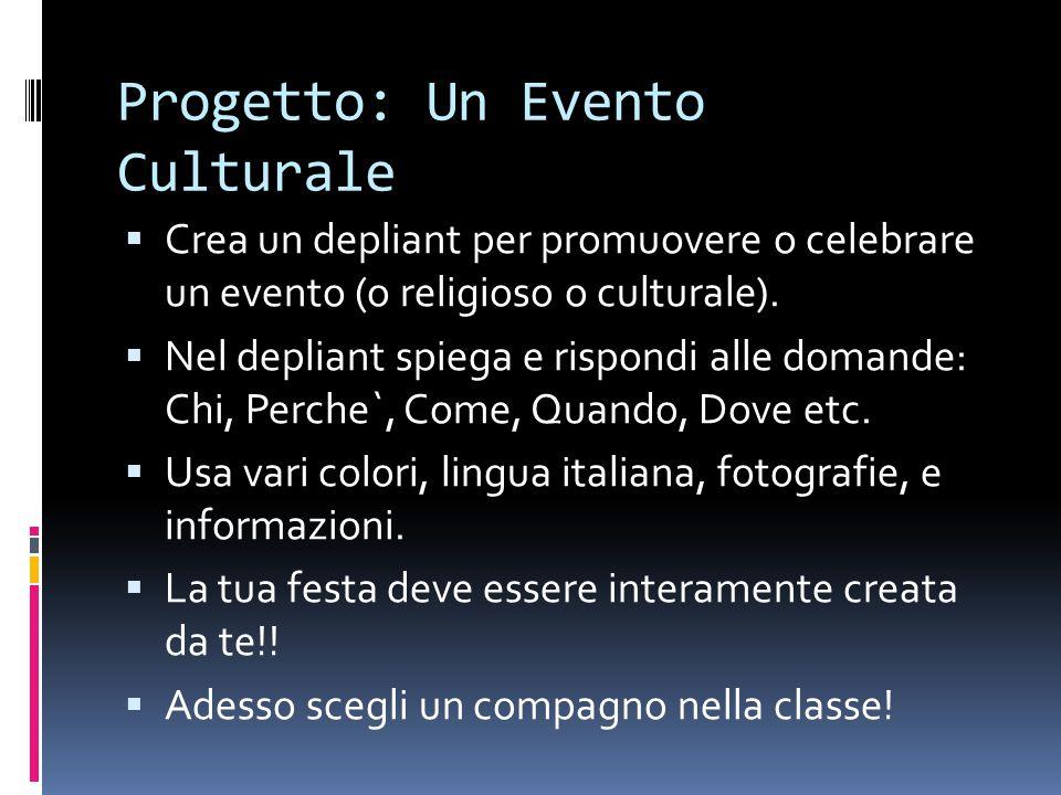 Progetto: Un Evento Culturale  Crea un depliant per promuovere o celebrare un evento (o religioso o culturale).  Nel depliant spiega e rispondi alle