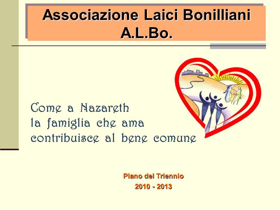 Associazione Laici Bonilliani A.L.Bo. Come a Nazareth la famiglia che ama contribuisce al bene comune Piano del Triennio 2010 - 2013