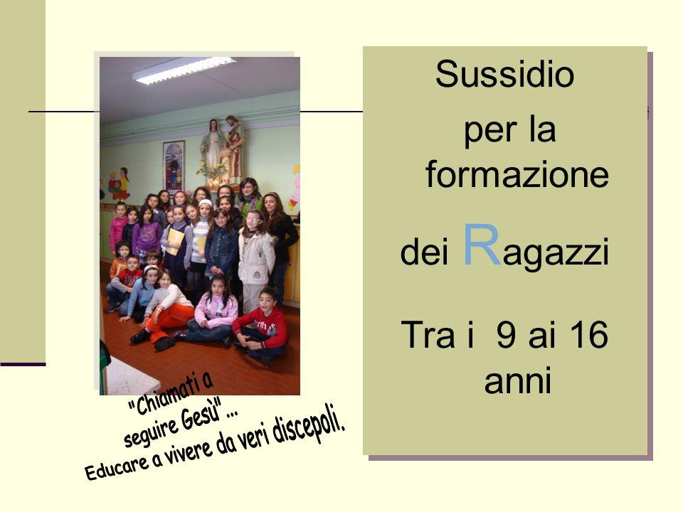 Sussidio per la formazione dei R agazzi Tra i 9 ai 16 anni Sussidio per la formazione dei R agazzi Tra i 9 ai 16 anni
