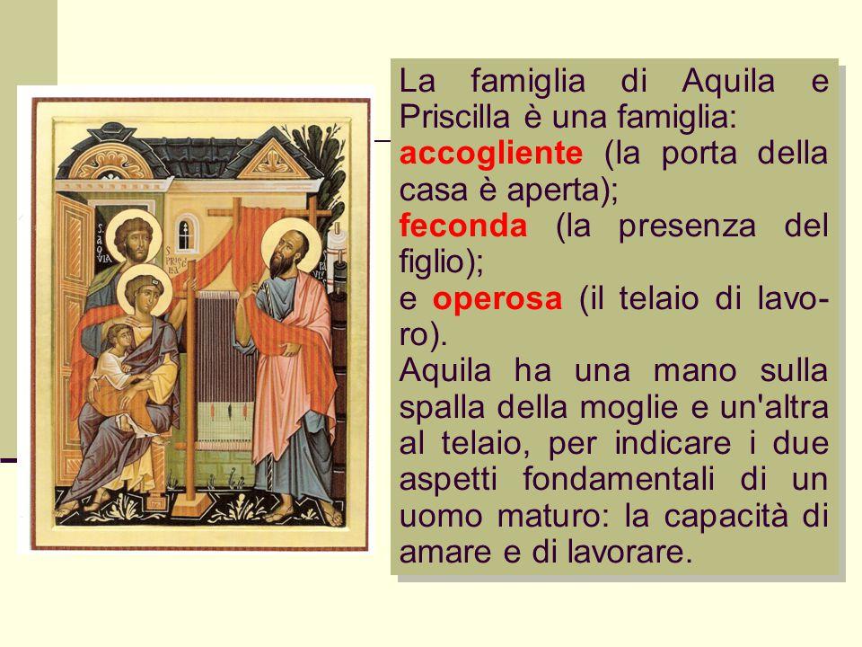 La famiglia di Aquila e Priscilla è una famiglia: accogliente (la porta della casa è aperta); feconda (la presenza del figlio); e operosa (il telaio d