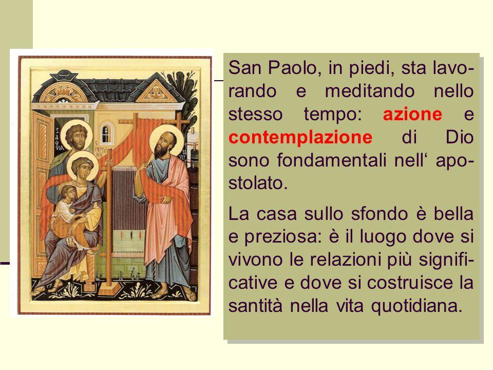 San Paolo, in piedi, sta lavo- rando e meditando nello stesso tempo: azione e contemplazione di Dio sono fondamentali nell' apo- stolato. La casa sull