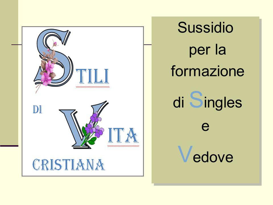 Sussidio per la formazione di S ingles e V edove Sussidio per la formazione di S ingles e V edove