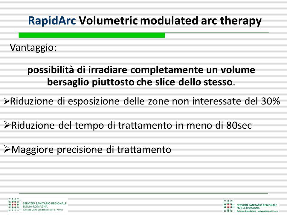 RapidArc Volumetric modulated arc therapy  Riduzione di esposizione delle zone non interessate del 30%  Riduzione del tempo di trattamento in meno d