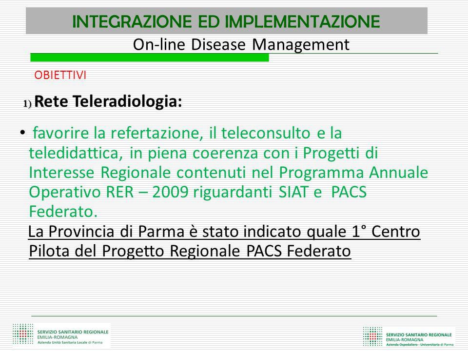 INTEGRAZIONE ED IMPLEMENTAZIONE OBIETTIVI 1) R 1) Rete Teleradiologia: favorire la refertazione, il teleconsulto e la teledidattica, in piena coerenza
