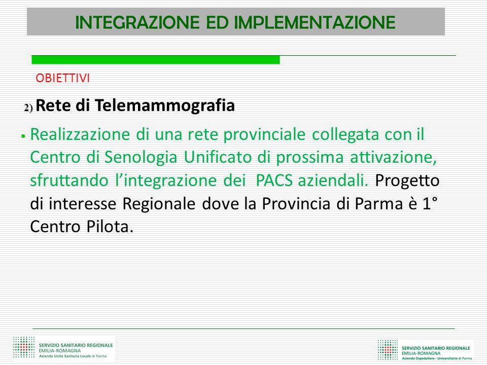 INTEGRAZIONE ED IMPLEMENTAZIONE OBIETTIVI 2) 2) Rete di Telemammografia Realizzazione di una rete provinciale collegata con il Centro di Senologia Uni