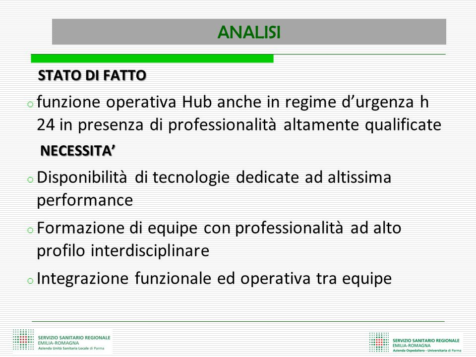ANALISI STATO DI FATTO STATO DI FATTO o funzione operativa Hub anche in regime d'urgenza h 24 in presenza di professionalità altamente qualificate NEC