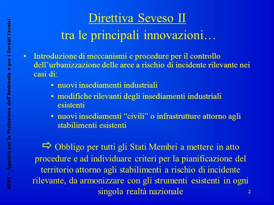 2 Direttiva Seveso II tra le principali innovazioni… APAT – Agenzia per la Protezione dell'Ambiente e per i Servizi Tecnici Introduzione di meccanismi
