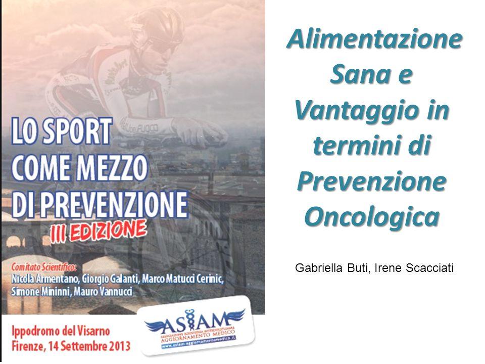Alimentazione Sana e Vantaggio in termini di Prevenzione Oncologica Alimentazione Sana e Vantaggio in termini di Prevenzione Oncologica Gabriella Buti