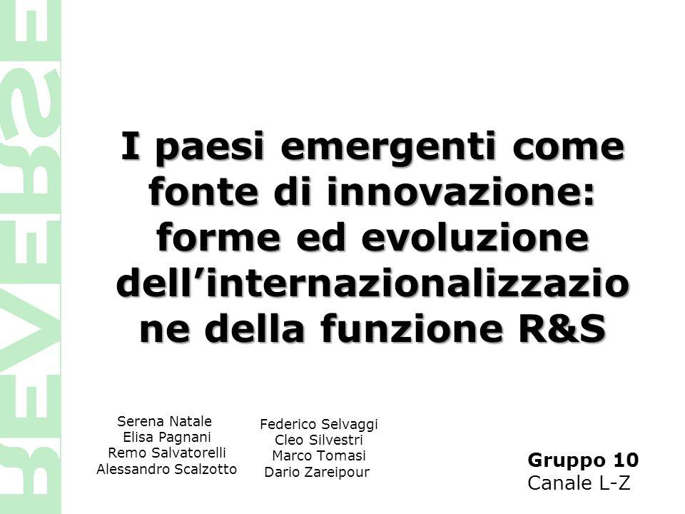 I paesi emergenti come fonte di innovazione: forme ed evoluzione dell'internazionalizzazio ne della funzione R&S Gruppo 10 Canale L-Z Serena Natale El