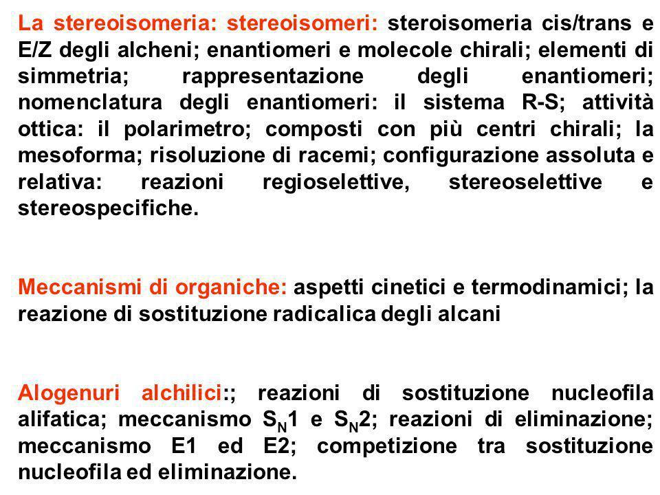 La stereoisomeria: stereoisomeri: steroisomeria cis/trans e E/Z degli alcheni; enantiomeri e molecole chirali; elementi di simmetria; rappresentazione