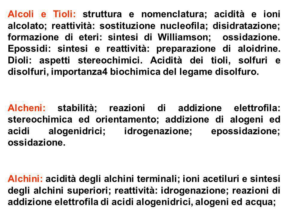 Alcoli e Tioli: struttura e nomenclatura; acidità e ioni alcolato; reattività: sostituzione nucleofila; disidratazione; formazione di eteri: sintesi d