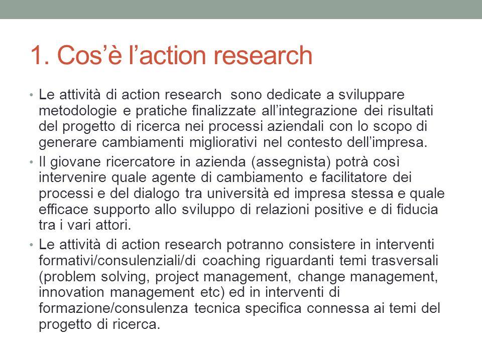 1. Cos'è l'action research Le attività di action research sono dedicate a sviluppare metodologie e pratiche finalizzate all'integrazione dei risultati