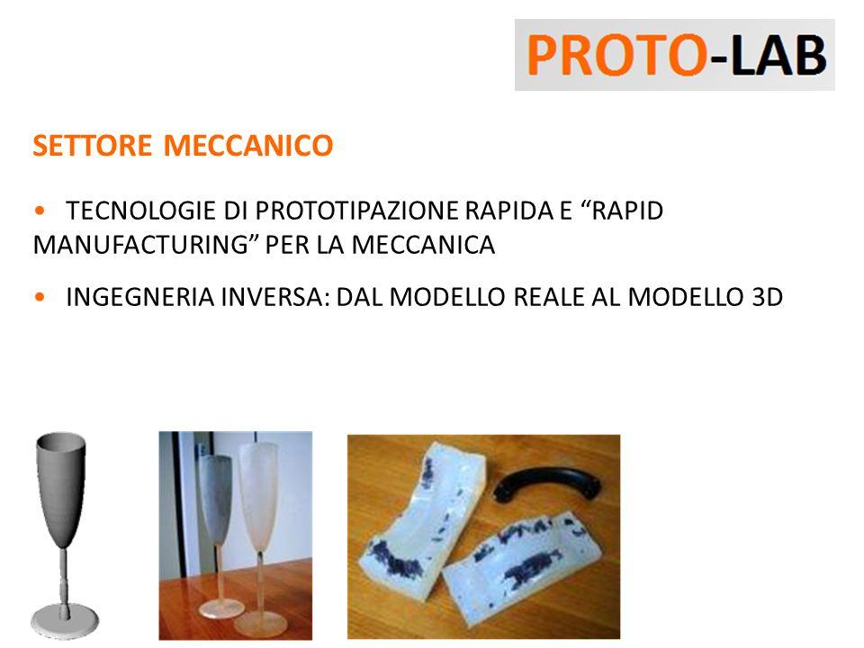 SETTORE MECCANICO TECNOLOGIE DI PROTOTIPAZIONE RAPIDA E RAPID MANUFACTURING PER LA MECCANICA INGEGNERIA INVERSA: DAL MODELLO REALE AL MODELLO 3D