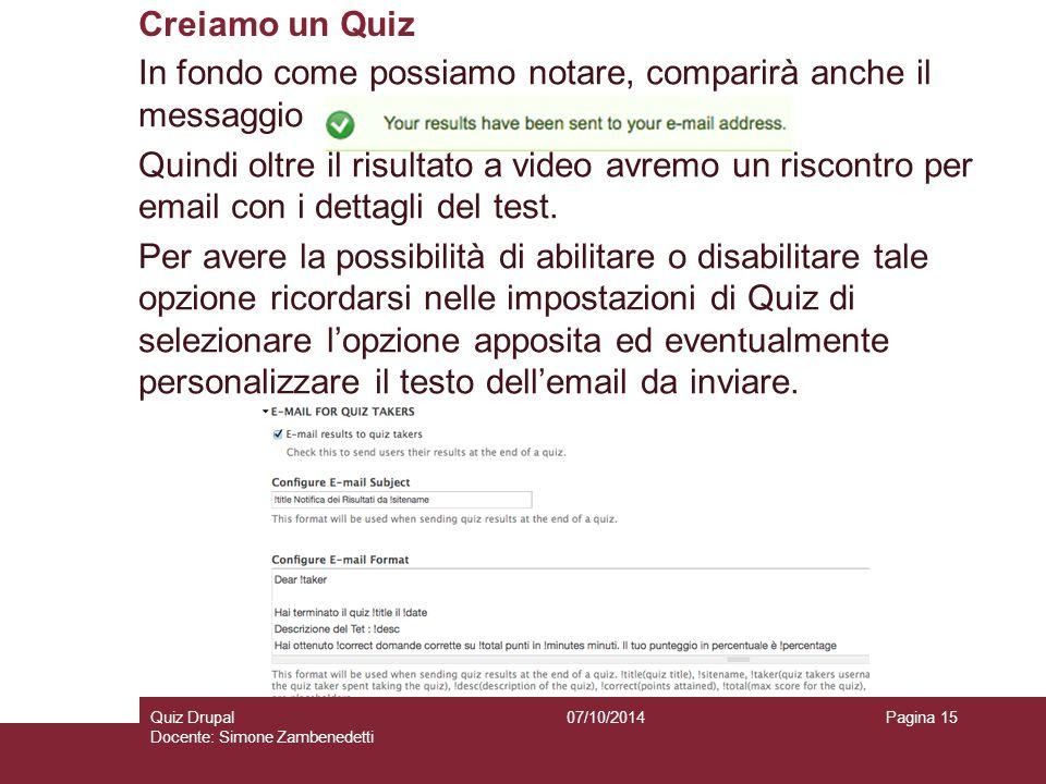 Creiamo un Quiz 07/10/2014Quiz Drupal Docente: Simone Zambenedetti Pagina 15 In fondo come possiamo notare, comparirà anche il messaggio Quindi oltre