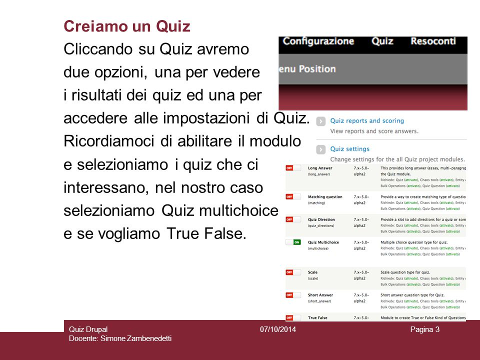 Creiamo un Quiz 07/10/2014Quiz Drupal Docente: Simone Zambenedetti Pagina 3 Cliccando su Quiz avremo due opzioni, una per vedere i risultati dei quiz