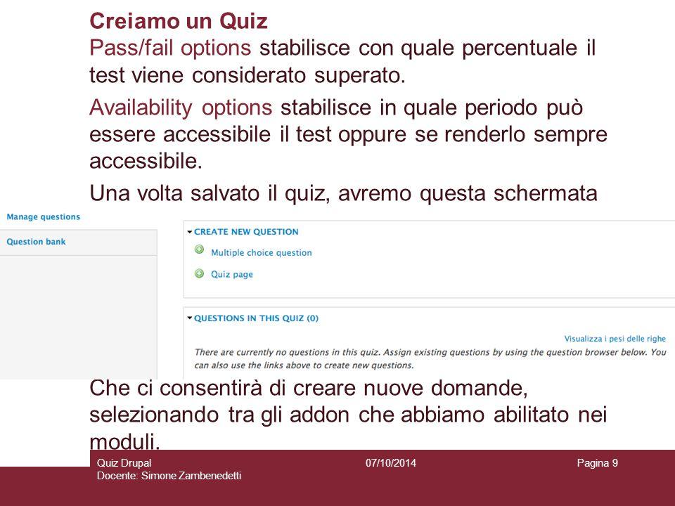 Creiamo un Quiz 07/10/2014Quiz Drupal Docente: Simone Zambenedetti Pagina 9 Pass/fail options stabilisce con quale percentuale il test viene considera