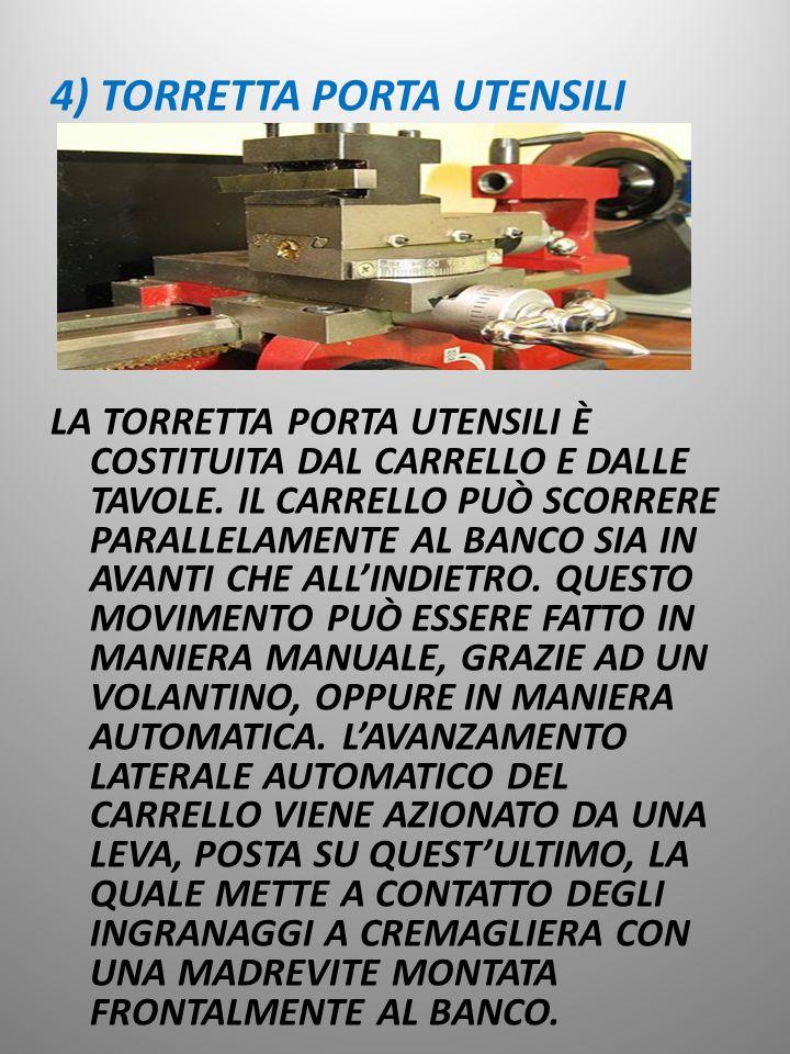 4) TORRETTA PORTA UTENSILI LA TORRETTA PORTA UTENSILI È COSTITUITA DAL CARRELLO E DALLE TAVOLE.
