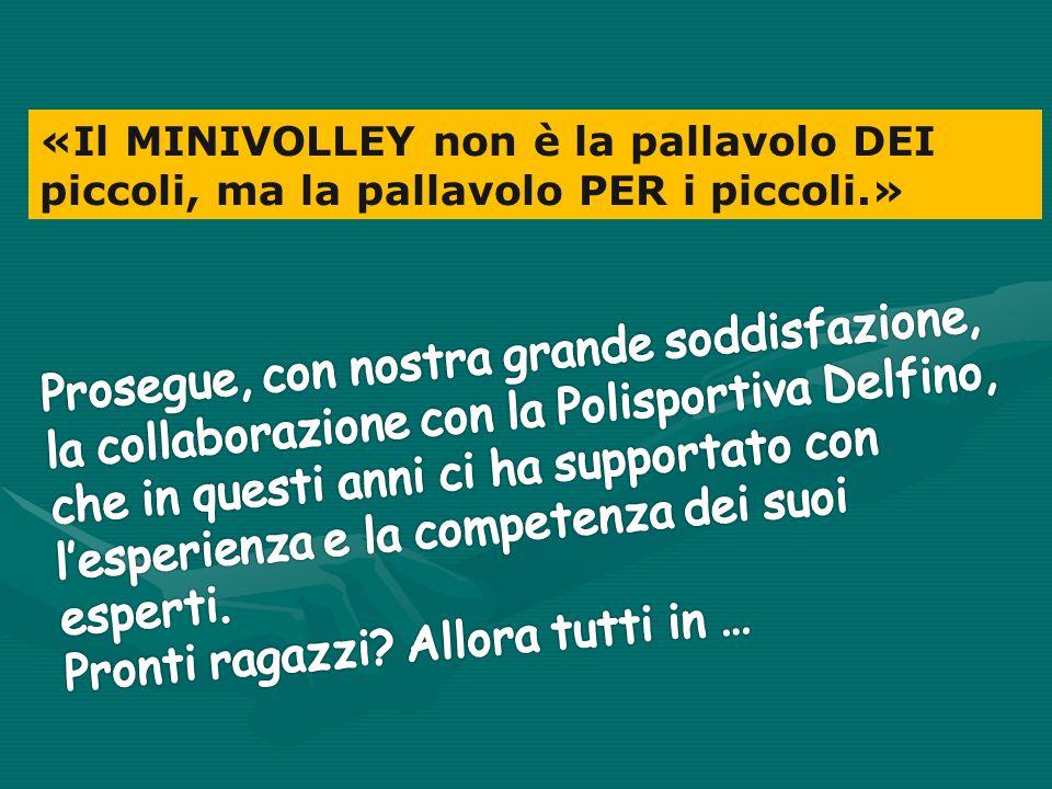 «Il MINIVOLLEY non è la pallavolo DEI piccoli, ma la pallavolo PER i piccoli.»