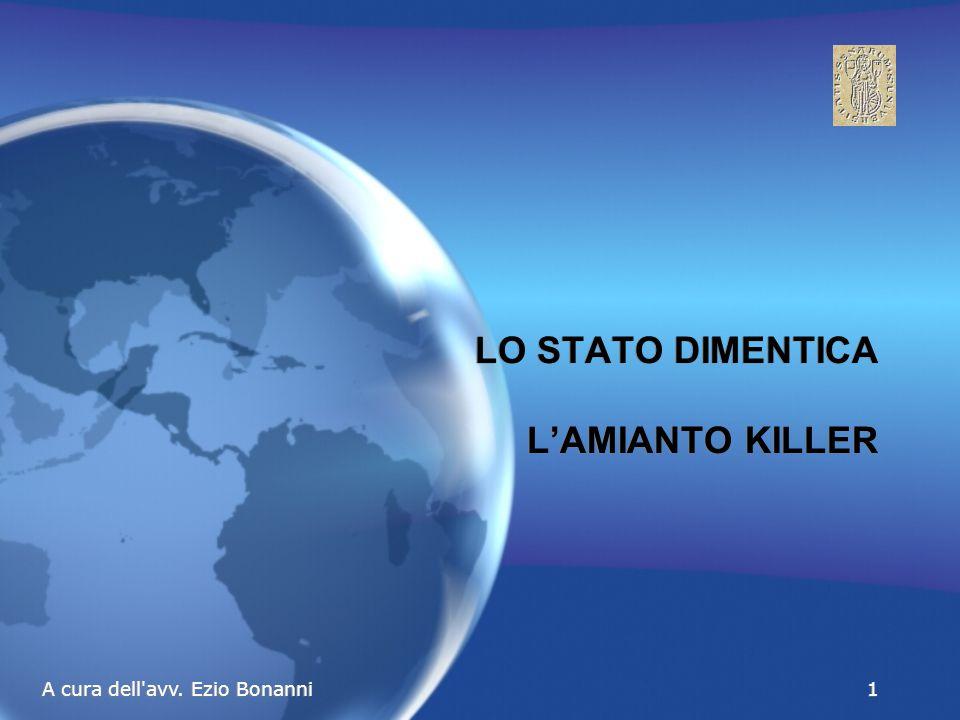 A cura dell avv. Ezio Bonanni1 LO STATO DIMENTICA L'AMIANTO KILLER