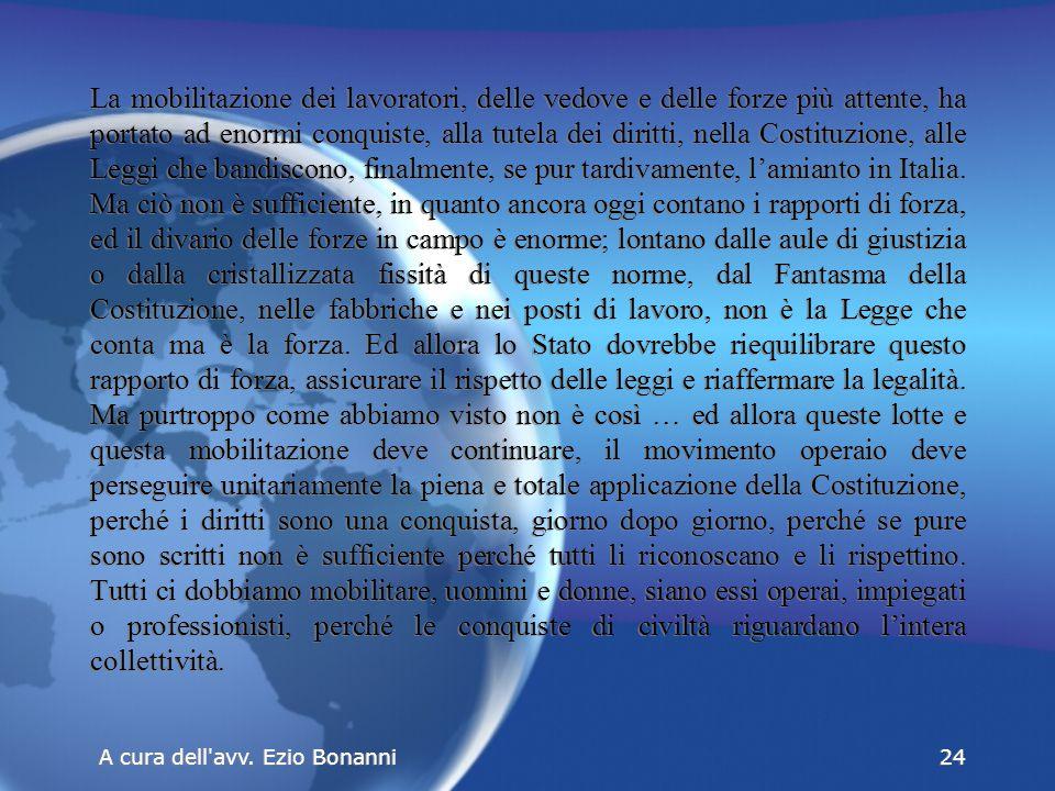 La mobilitazione dei lavoratori, delle vedove e delle forze più attente, ha portato ad enormi conquiste, alla tutela dei diritti, nella Costituzione, alle Leggi che bandiscono, finalmente, se pur tardivamente, l'amianto in Italia.