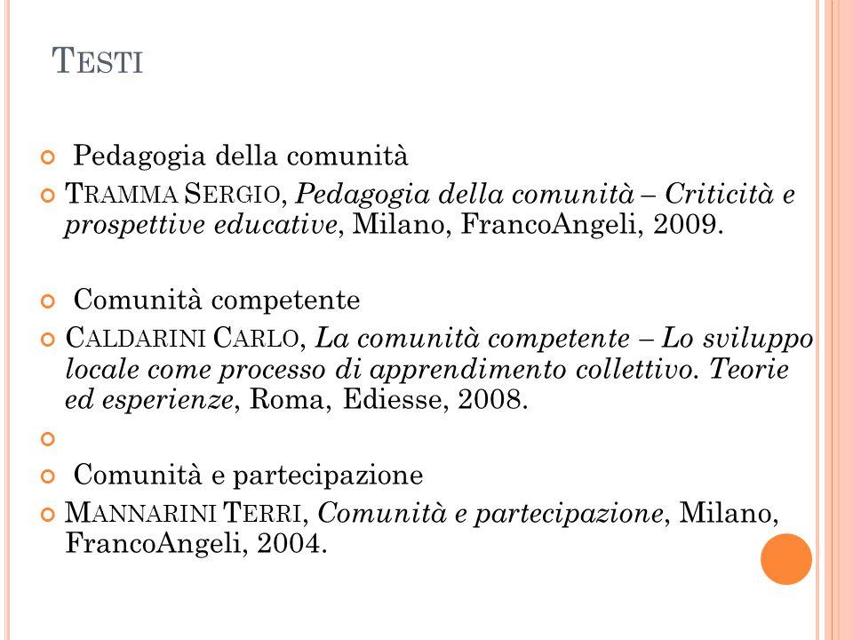 T ESTI Pedagogia della comunità T RAMMA S ERGIO, Pedagogia della comunità – Criticità e prospettive educative, Milano, FrancoAngeli, 2009. Comunità co
