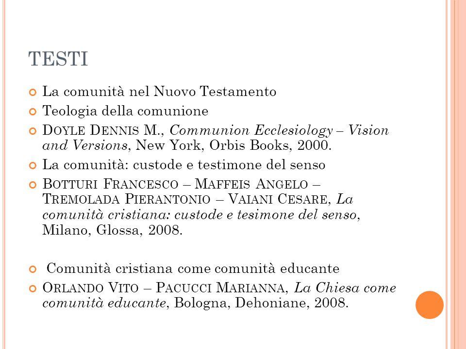 TESTI La comunità nel Nuovo Testamento Teologia della comunione D OYLE D ENNIS M., Communion Ecclesiology – Vision and Versions, New York, Orbis Books