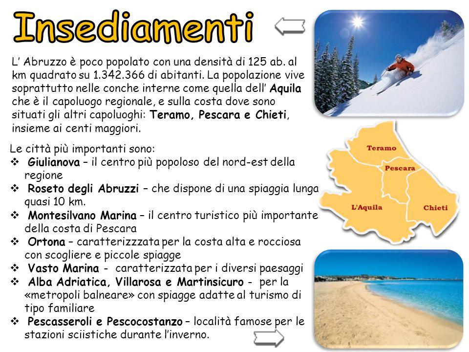 Le città più importanti sono:  Giulianova – il centro più popoloso del nord-est della regione  Roseto degli Abruzzi – che dispone di una spiaggia lu