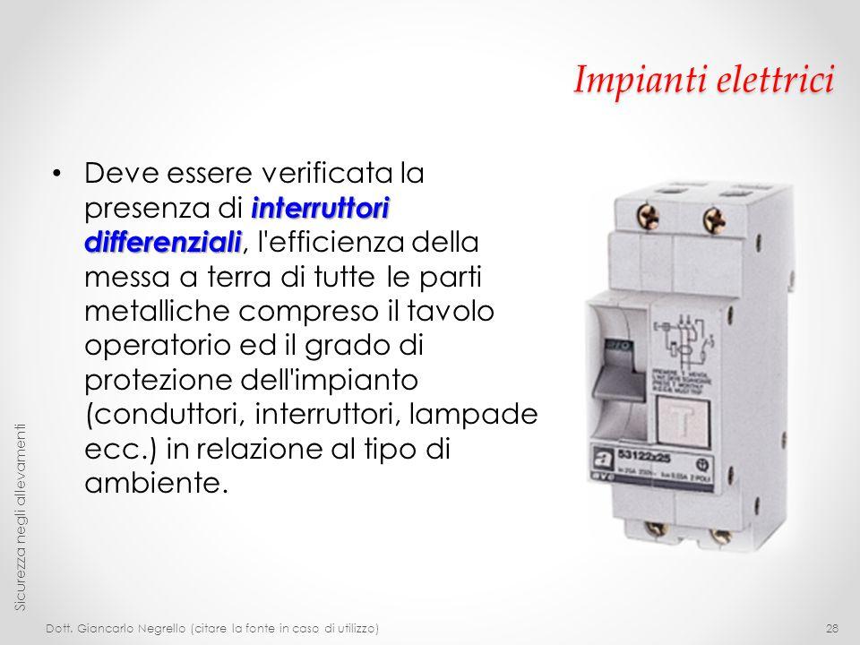 Impianti elettrici interruttori differenziali Deve essere verificata la presenza di interruttori differenziali, l'efficienza della messa a terra di tu