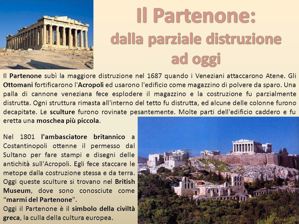 Il Partenone subì la maggiore distruzione nel 1687 quando i Veneziani attaccarono Atene.