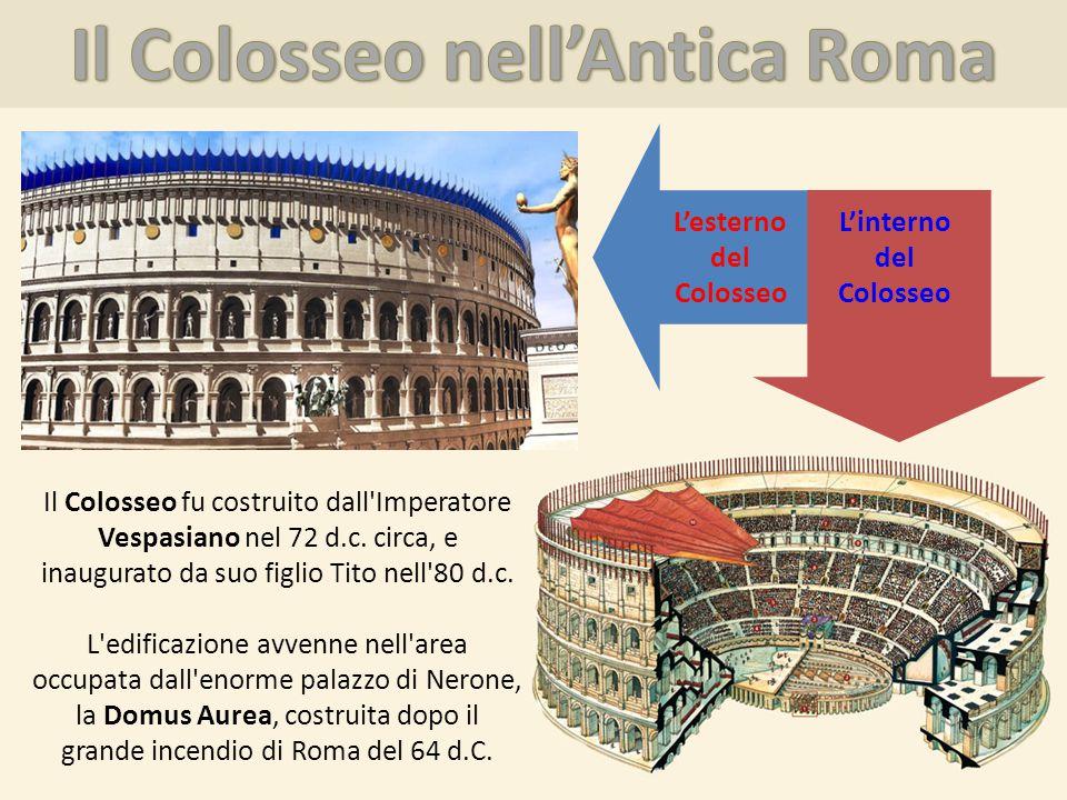 Il Colosseo fu costruito dall Imperatore Vespasiano nel 72 d.c.
