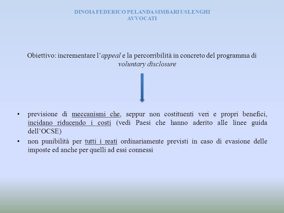 Obiettivo: incrementare l'appeal e la percorribilità in concreto del programma di voluntary disclosure previsione di meccanismi che, seppur non costit
