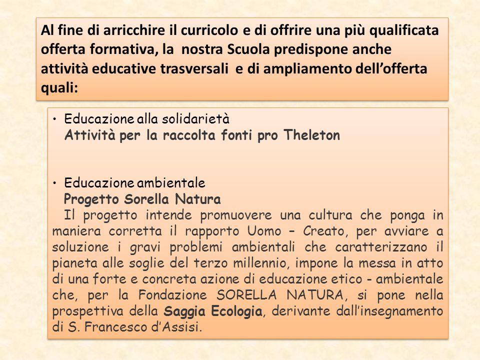 Al fine di arricchire il curricolo e di offrire una più qualificata offerta formativa, la nostra Scuola predispone anche attività educative trasversal