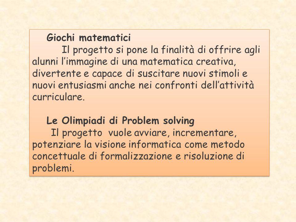 Giochi matematici Il progetto si pone la finalità di offrire agli alunni l'immagine di una matematica creativa, divertente e capace di suscitare nuovi