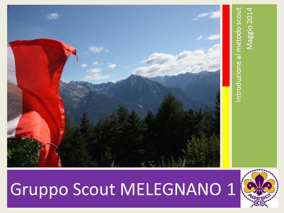Gruppo Scout MELEGNANO 1 Introduzione al metodo scout Maggio 2014