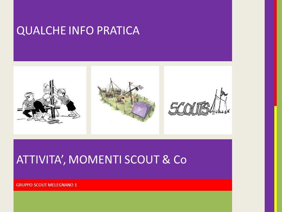GRUPPO SCOUT MELEGNANO 1 ATTIVITA', MOMENTI SCOUT & Co QUALCHE INFO PRATICA