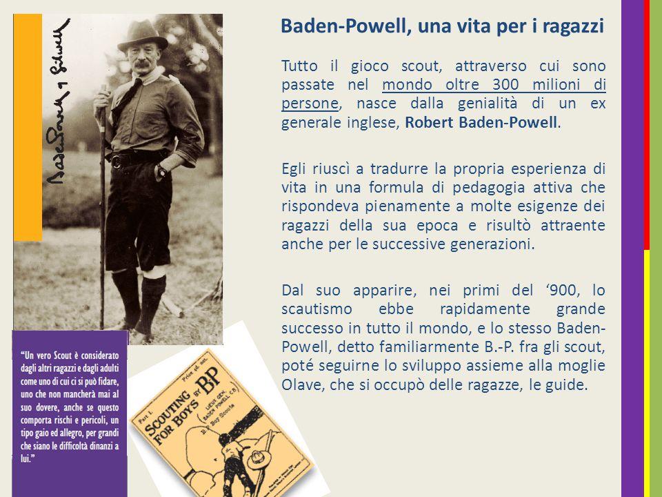 Tutto il gioco scout, attraverso cui sono passate nel mondo oltre 300 milioni di persone, nasce dalla genialità di un ex generale inglese, Robert Baden-Powell.