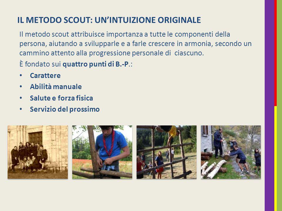 IL METODO SCOUT: UN'INTUIZIONE ORIGINALE Il metodo scout attribuisce importanza a tutte le componenti della persona, aiutando a svilupparle e a farle crescere in armonia, secondo un cammino attento alla progressione personale di ciascuno.