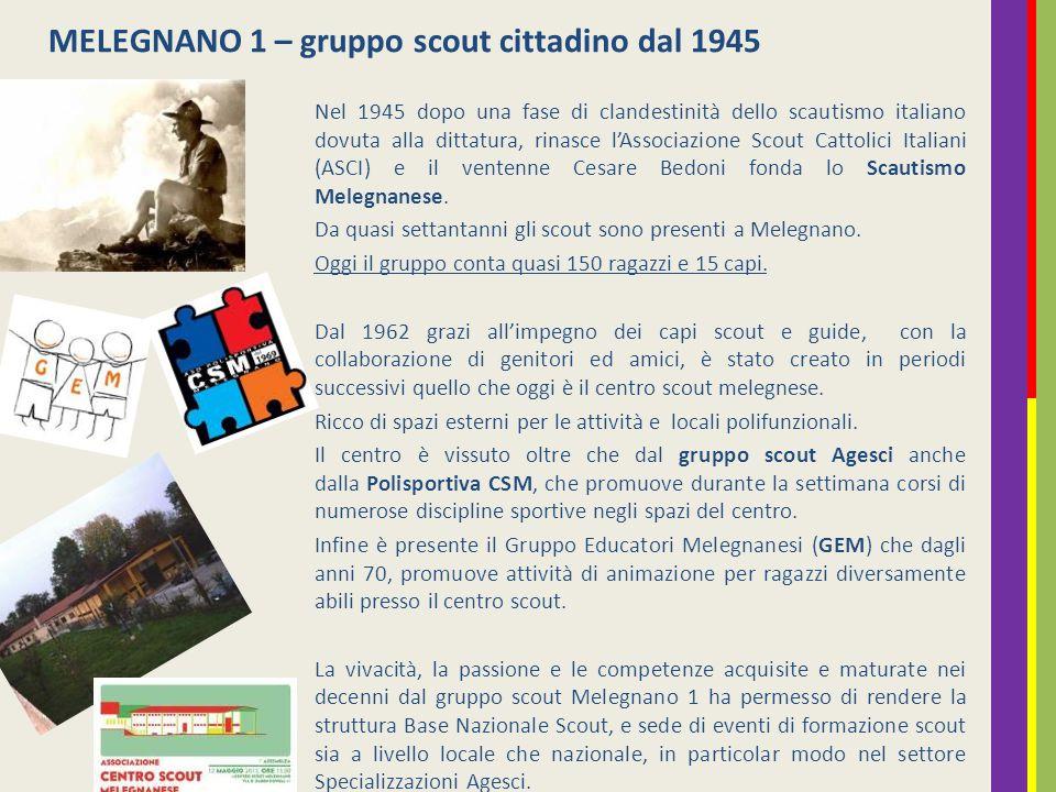 Nel 1945 dopo una fase di clandestinità dello scautismo italiano dovuta alla dittatura, rinasce l'Associazione Scout Cattolici Italiani (ASCI) e il ventenne Cesare Bedoni fonda lo Scautismo Melegnanese.