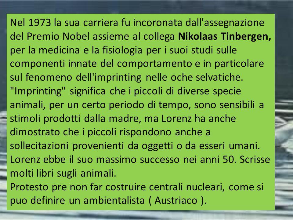 Nel 1973 la sua carriera fu incoronata dall assegnazione del Premio Nobel assieme al collega Nikolaas Tinbergen, per la medicina e la fisiologia per i suoi studi sulle componenti innate del comportamento e in particolare sul fenomeno dell imprinting nelle oche selvatiche.