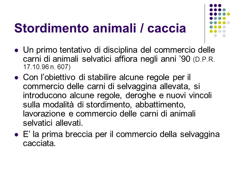 Stordimento animali / caccia Un primo tentativo di disciplina del commercio delle carni di animali selvatici affiora negli anni '90 (D.P.R. 17.10.96 n