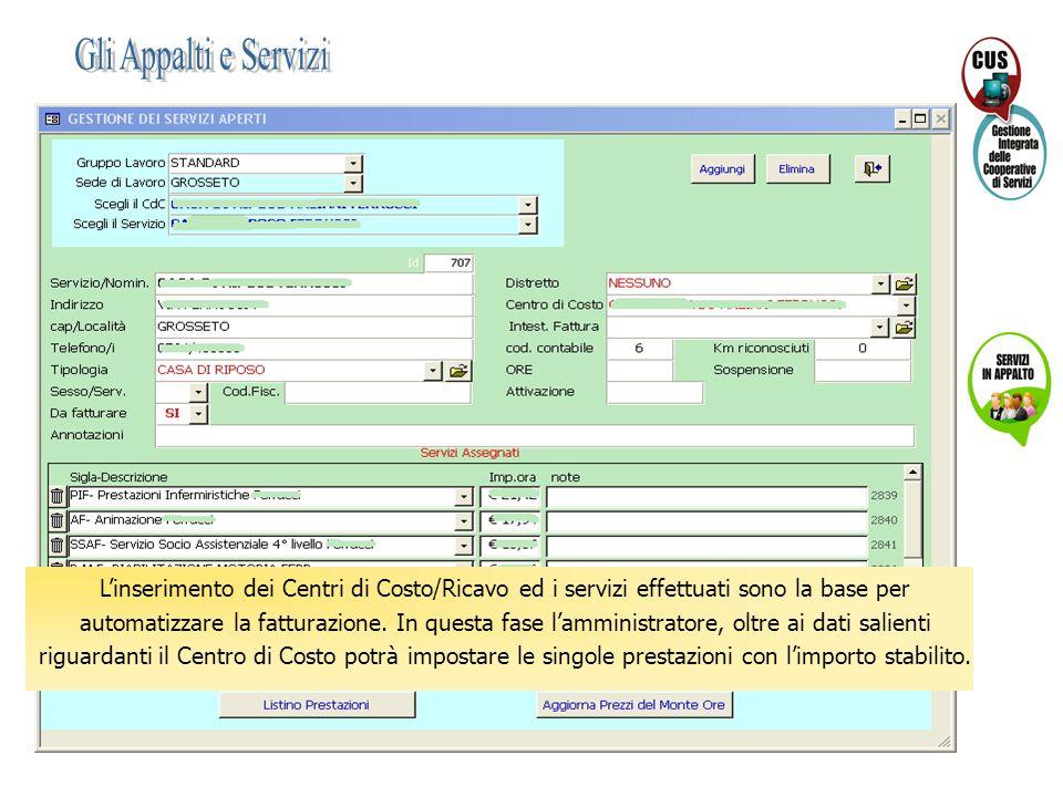 L'inserimento dei Centri di Costo/Ricavo ed i servizi effettuati sono la base per automatizzare la fatturazione. In questa fase l'amministratore, oltr