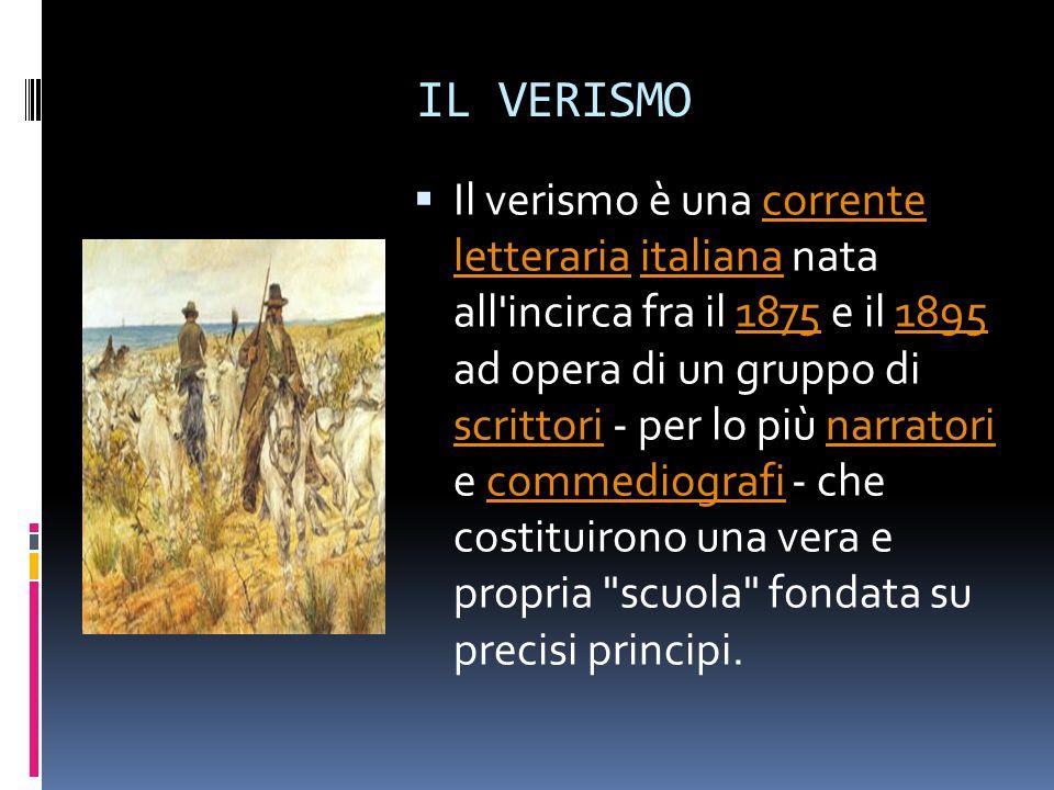 IL VERISMO  Il verismo è una corrente letteraria italiana nata all'incirca fra il 1875 e il 1895 ad opera di un gruppo di scrittori - per lo più narr